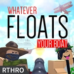 Whatever Floats your Boat - игра ROBLOX